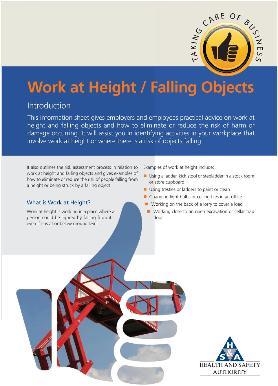 It also outlines the risk assessment process in relation to work at height and falling objects and gives examples of how to eliminate or reduce the risk of people falling from a height or being
