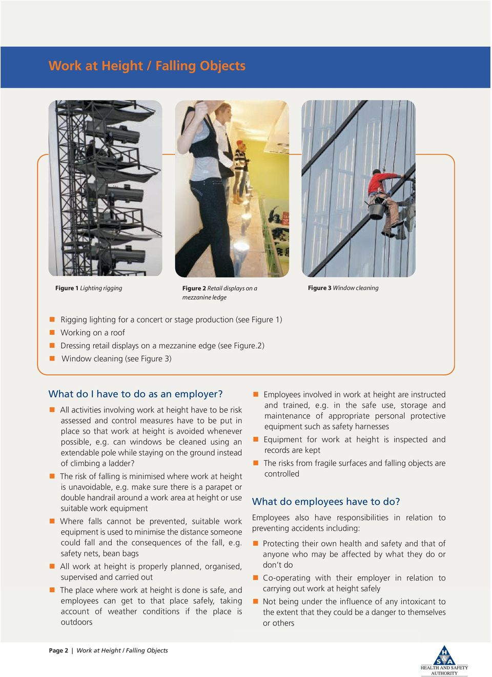 All activities involving work at height have to be risk assessed and control measures have to be put in place so that work at height is avoided whenever possible, e.g. can windows be cleaned using an extendable pole while staying on the ground instead of climbing a ladder?