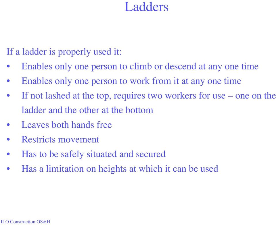 two workers for use one on the ladder and the other at the bottom Leaves both hands free