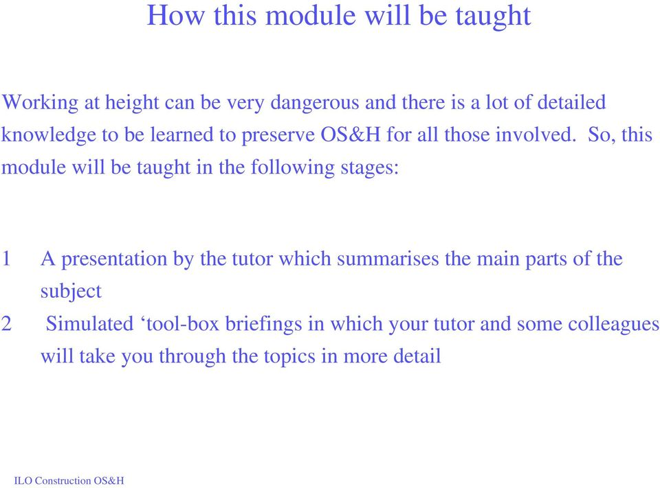 So, this module will be taught in the following stages: 1 A presentation by the tutor which summarises
