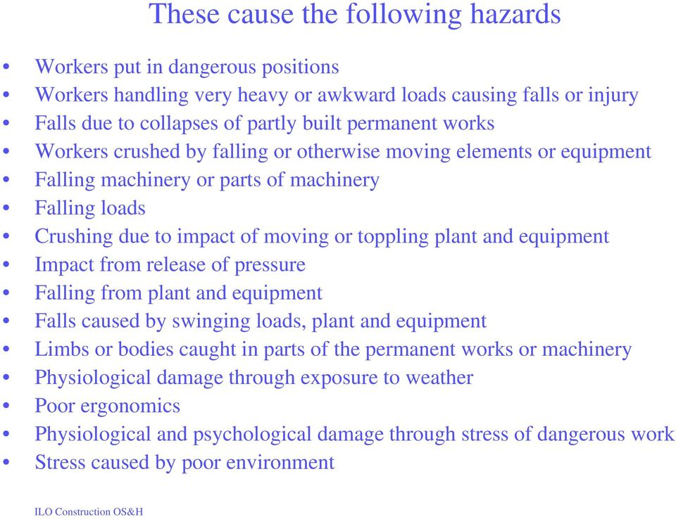 plant and equipment Impact from release of pressure Falling from plant and equipment Falls caused by swinging loads, plant and equipment Limbs or bodies caught in parts of the