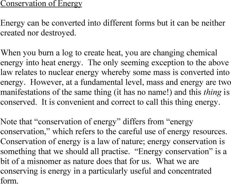 However, at a fundamental level, mass and energy are two manifestations of the same thing (it has no name!) and this thing is conserved. It is convenient and correct to call this thing energy.