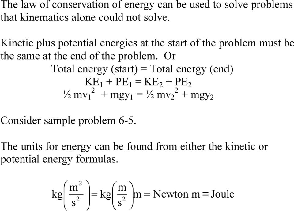 Or Total energy (start) = Total energy (end) KE 1 + PE 1 = KE 2 + PE 2 ½ mv 1 2 + mgy 1 = ½ mv 2 2 + mgy 2 Consider