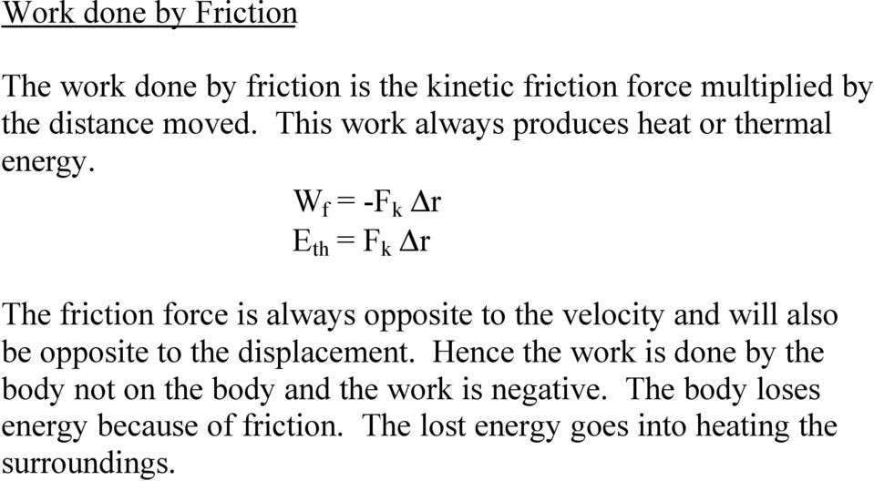 W f = -F k r E th = F k r The friction force is always opposite to the velocity and will also be opposite to the