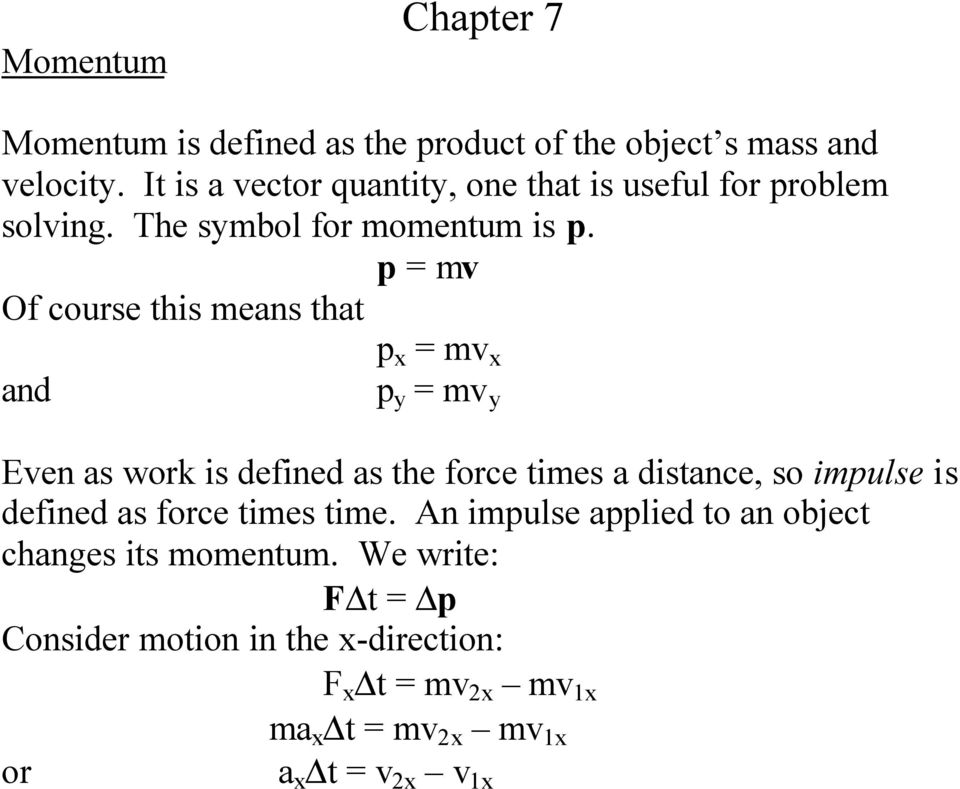 p = mv Of course this means that p x = mv x and p y = mv y Even as work is defined as the force times a distance, so impulse is