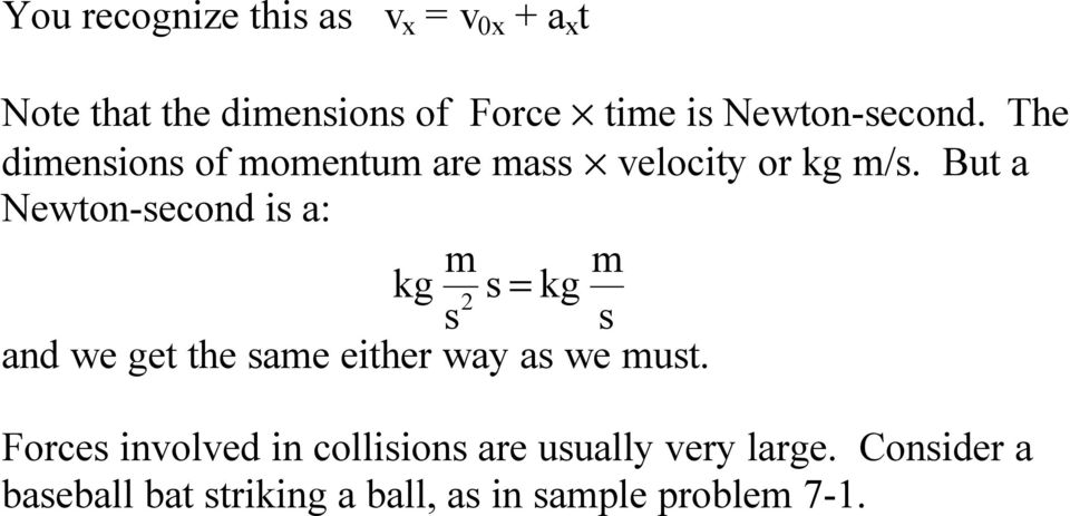 But a Newton-second is a: m m kg s kg s 2 = s and we get the same either way as we must.