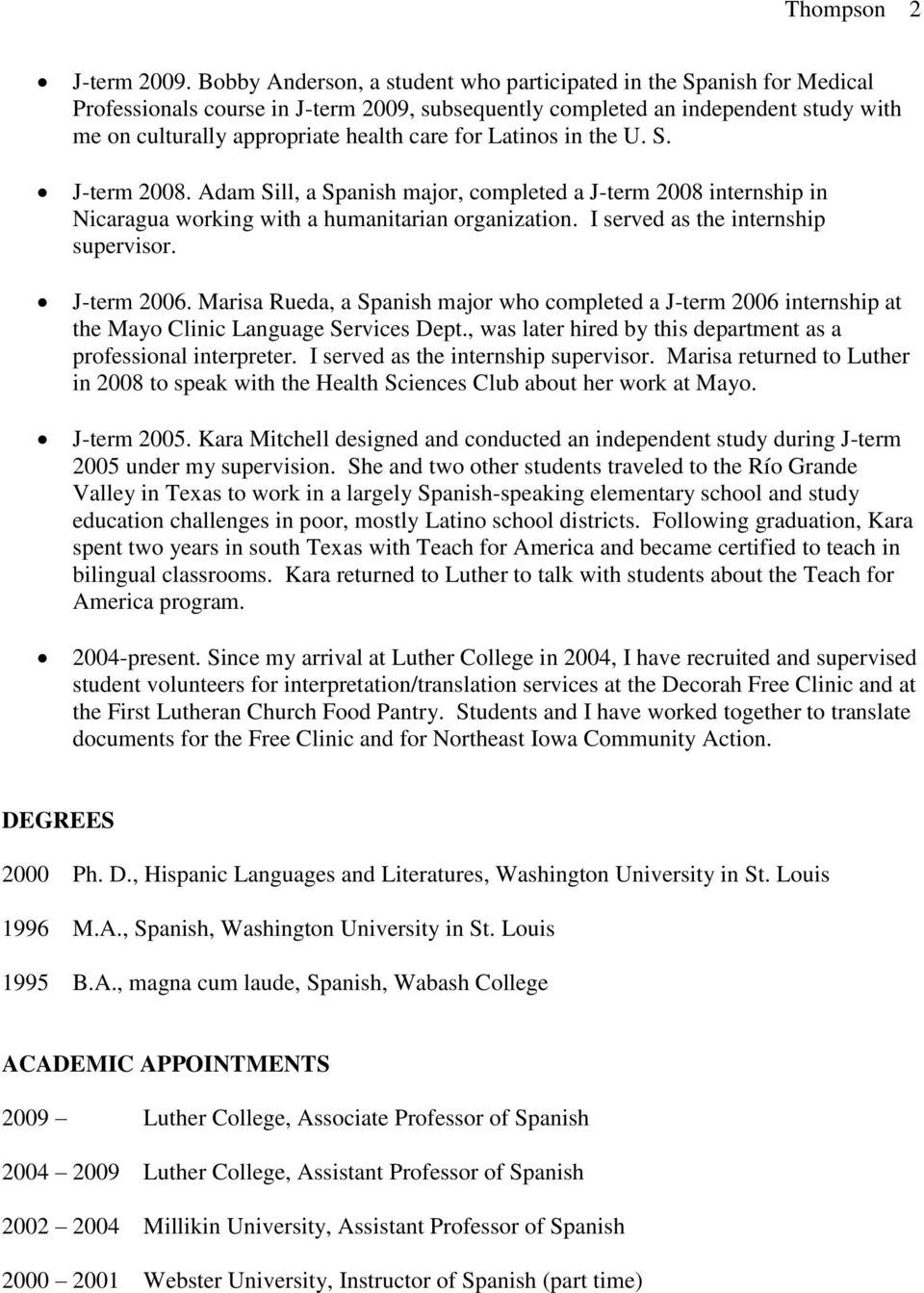 for Latinos in the U. S. J-term 2008. Adam Sill, a Spanish major, completed a J-term 2008 internship in Nicaragua working with a humanitarian organization. I served as the internship supervisor.