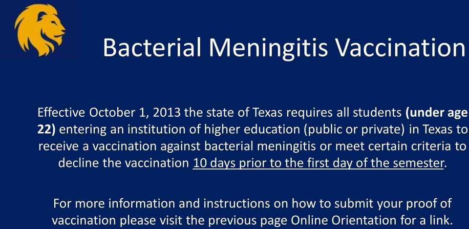 meningitis or meet certain criteria to decline the vaccination 10 days prior to the first day of the semester.