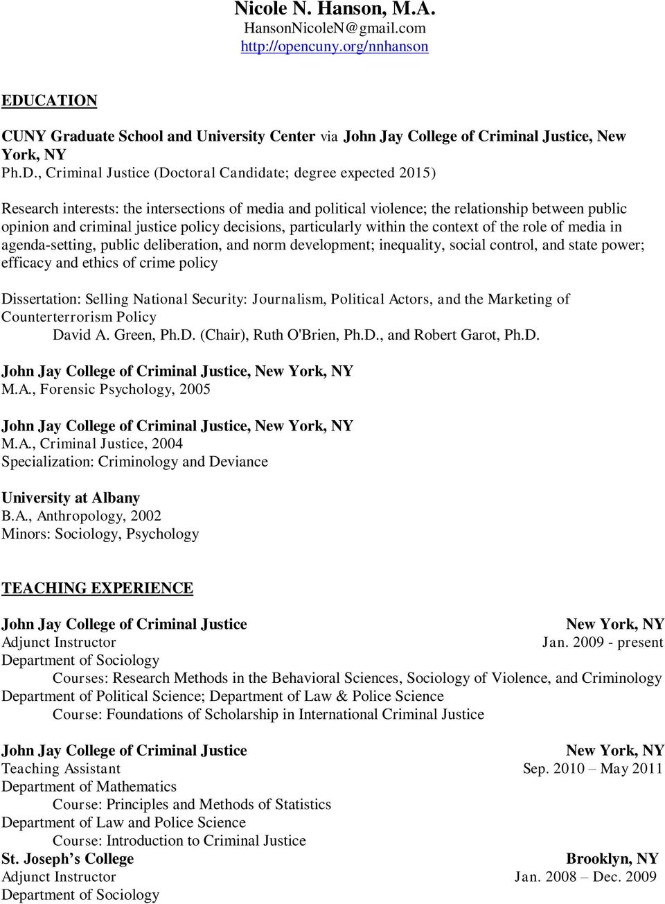 , Criminal Justice (Doctoral Candidate; degree expected 2015) Research interests: the intersections of media and political violence; the relationship between public opinion and criminal justice