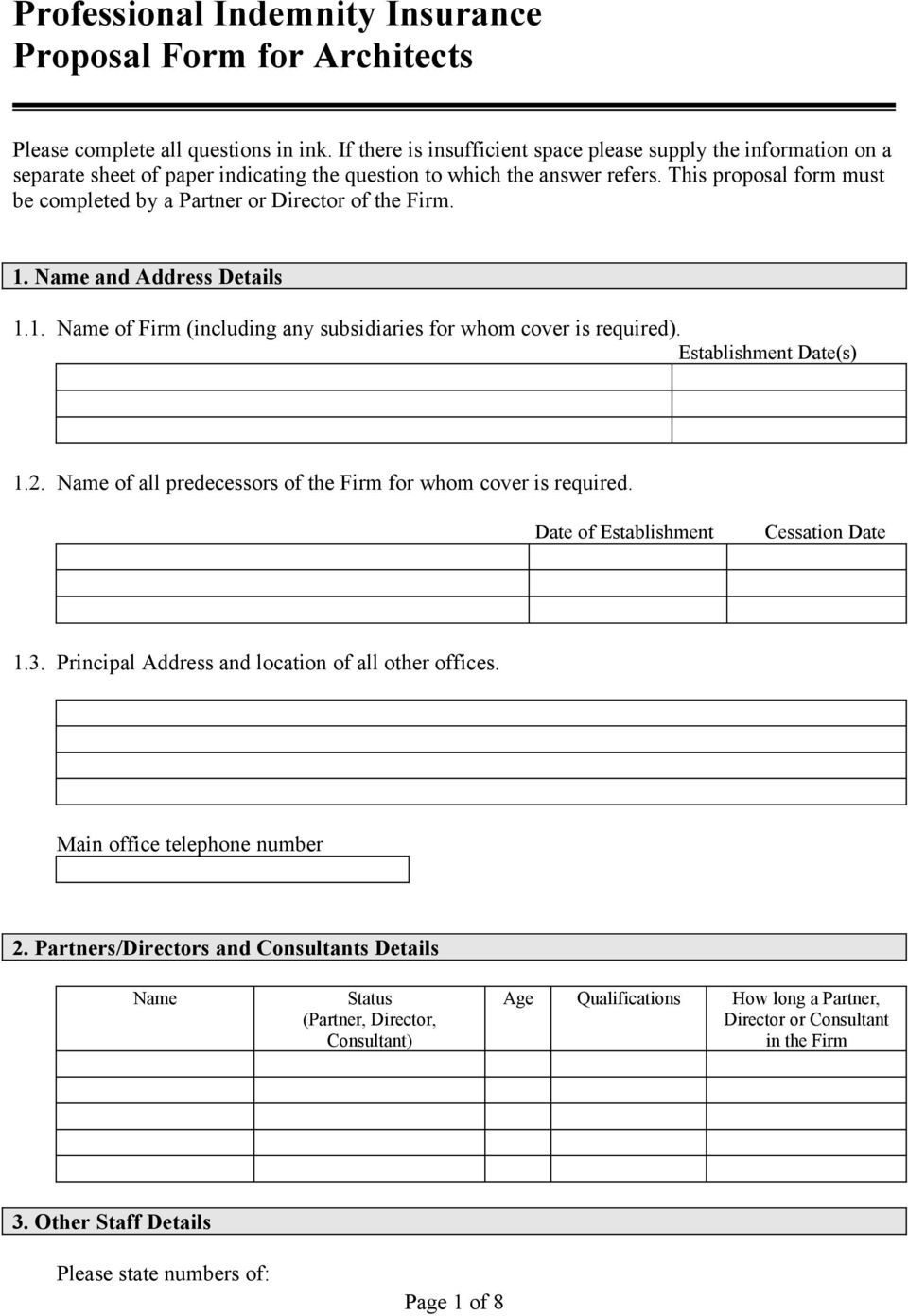 This proposal form must be completed by a Partner or Director of the Firm. 1. Name and Address Details 1.1. Name of Firm (including any subsidiaries for whom cover is required).
