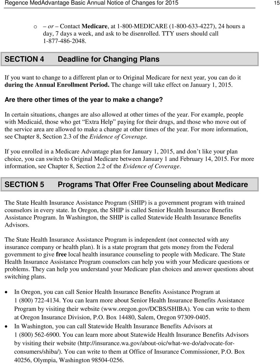 SECTION 4 Deadline for Changing Plans If you want to change to a different plan or to Original Medicare for next year, you can do it during the Annual Enrollment Period.