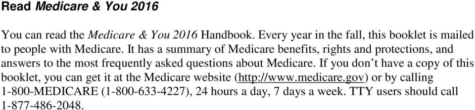 It has a summary of Medicare benefits, rights and protections, and answers to the most frequently asked questions about