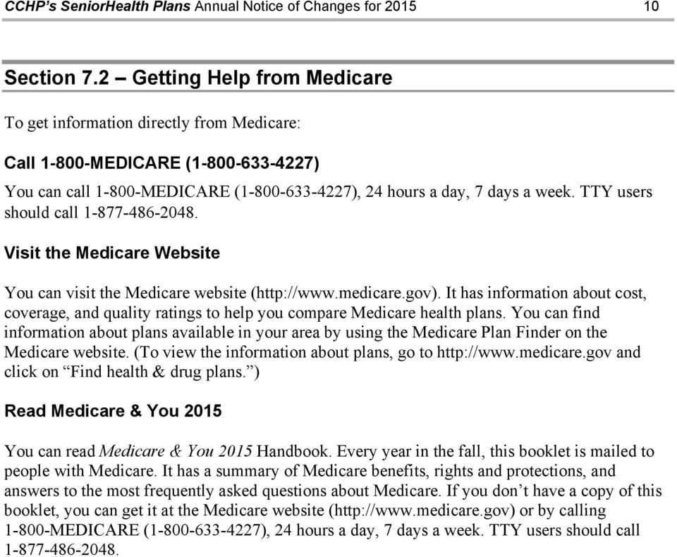 TTY users should call 1-877-486-2048. Visit the Medicare Website You can visit the Medicare website (http://www.medicare.gov).