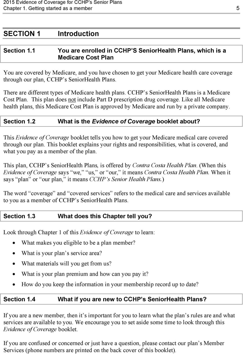 plan, CCHP s SeniorHealth Plans. There are different types of Medicare health plans. CCHP s SeniorHealth Plans is a Medicare Cost Plan. This plan does not include Part D prescription drug coverage.