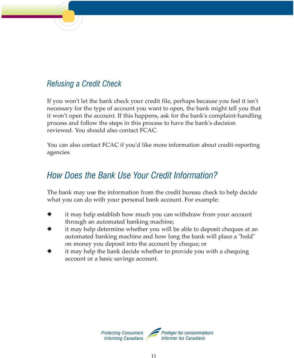 You can also contact FCAC if you'd like more information about credit-reporting agencies. How Does the Bank Use Your Credit Information?