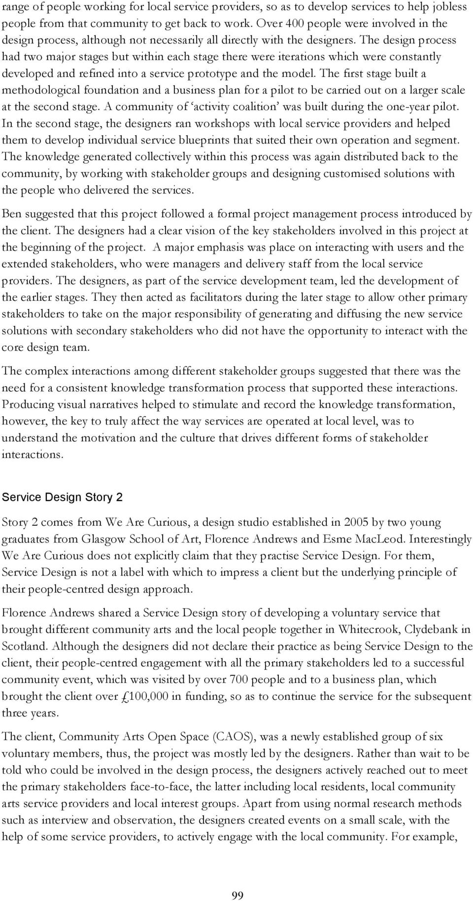 The design process had two major stages but within each stage there were iterations which were constantly developed and refined into a service prototype and the model.