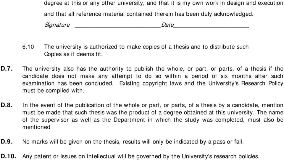 The university also has the authority to publish the whole, or part, or parts, of a thesis if the candidate does not make any attempt to do so within a period of six months after such examination has
