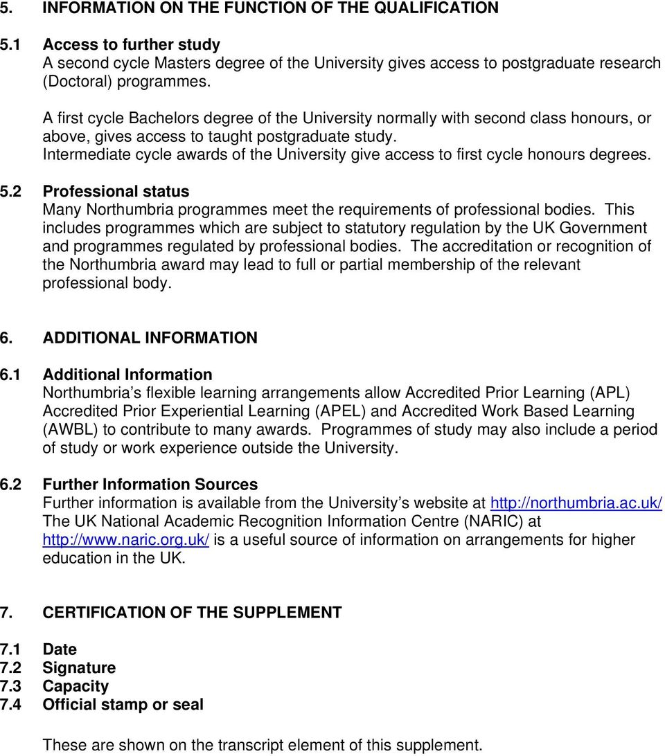Intermediate cycle awards of the University give access to first cycle honours degrees. 5.2 Professional status Many Northumbria programmes meet the requirements of professional bodies.