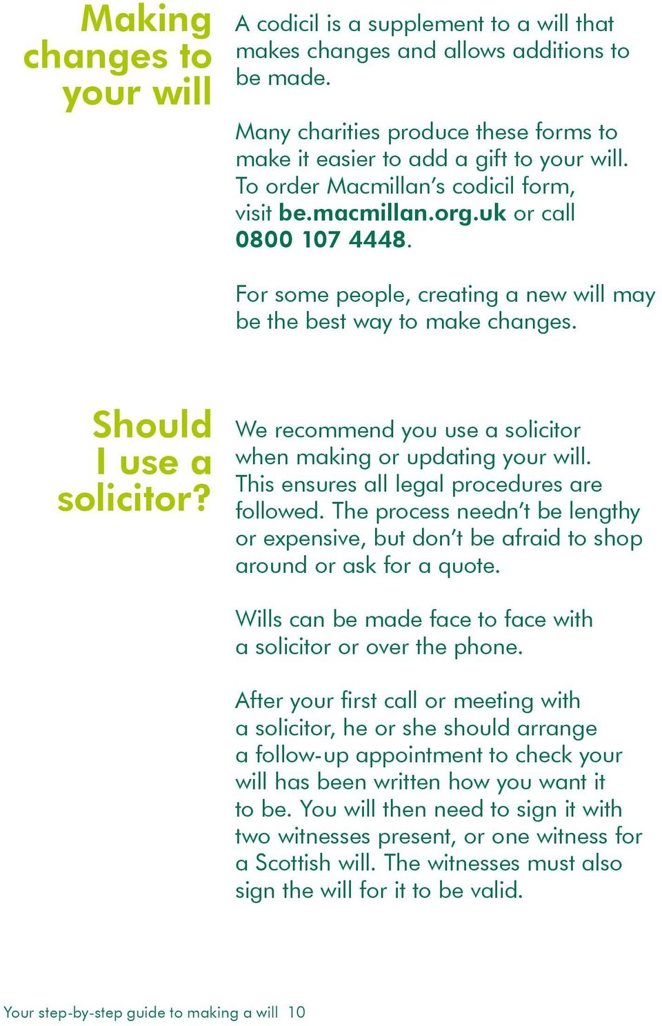 We recommend you use a solicitor when making or updating your will. This ensures all legal procedures are followed.