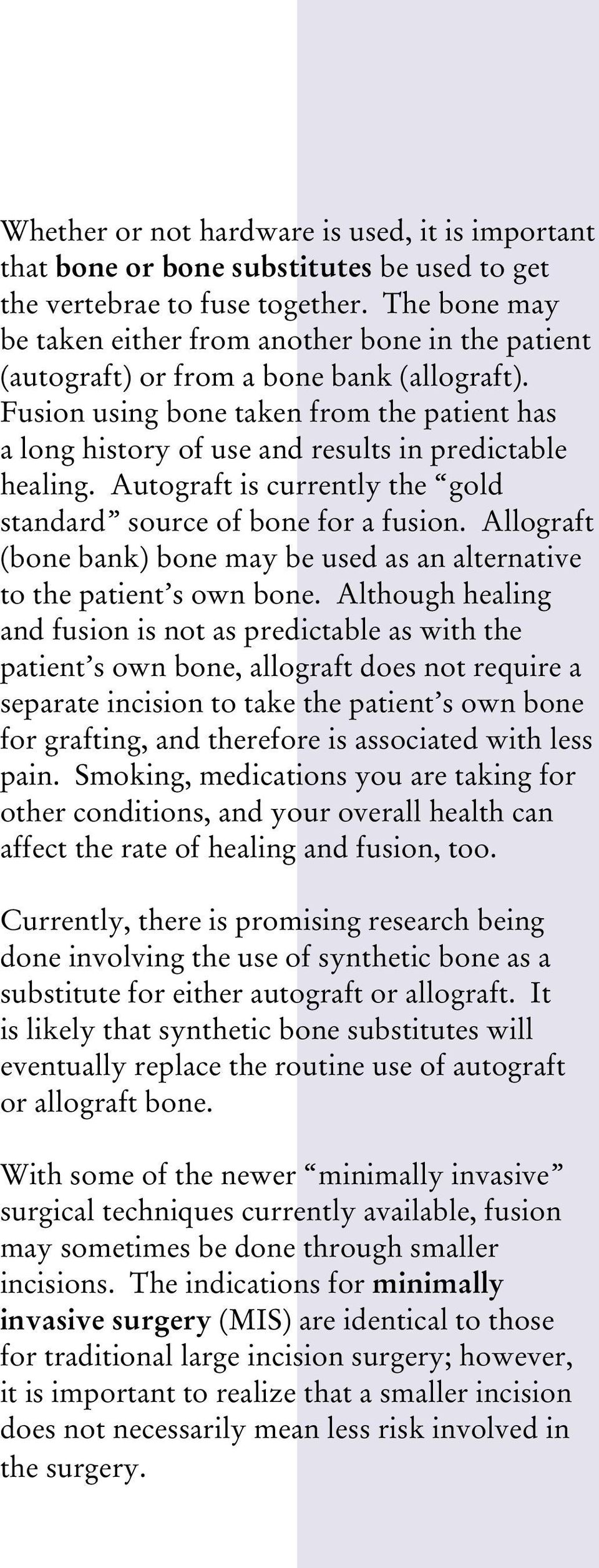 Fusion using bone taken from the patient has a long history of use and results in predictable healing. Autograft is currently the gold standard source of bone for a fusion.