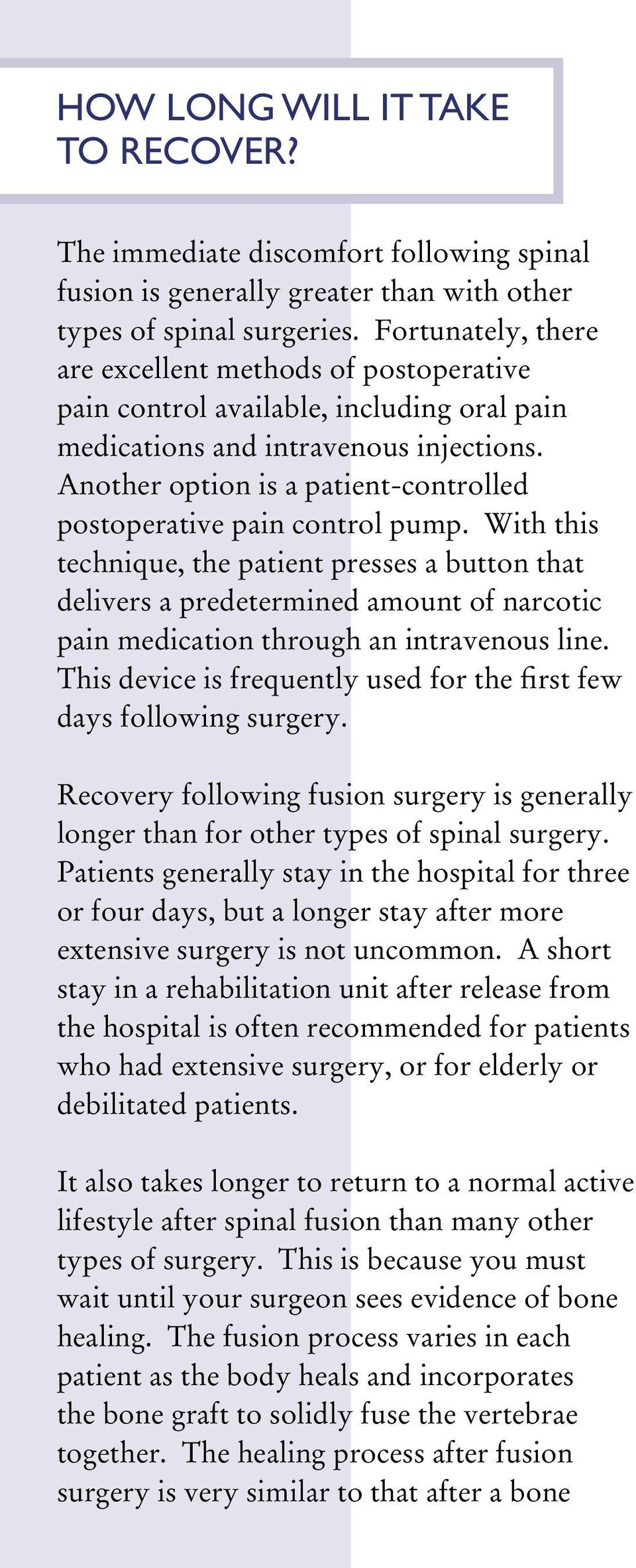 Another option is a patient-controlled postoperative pain control pump.