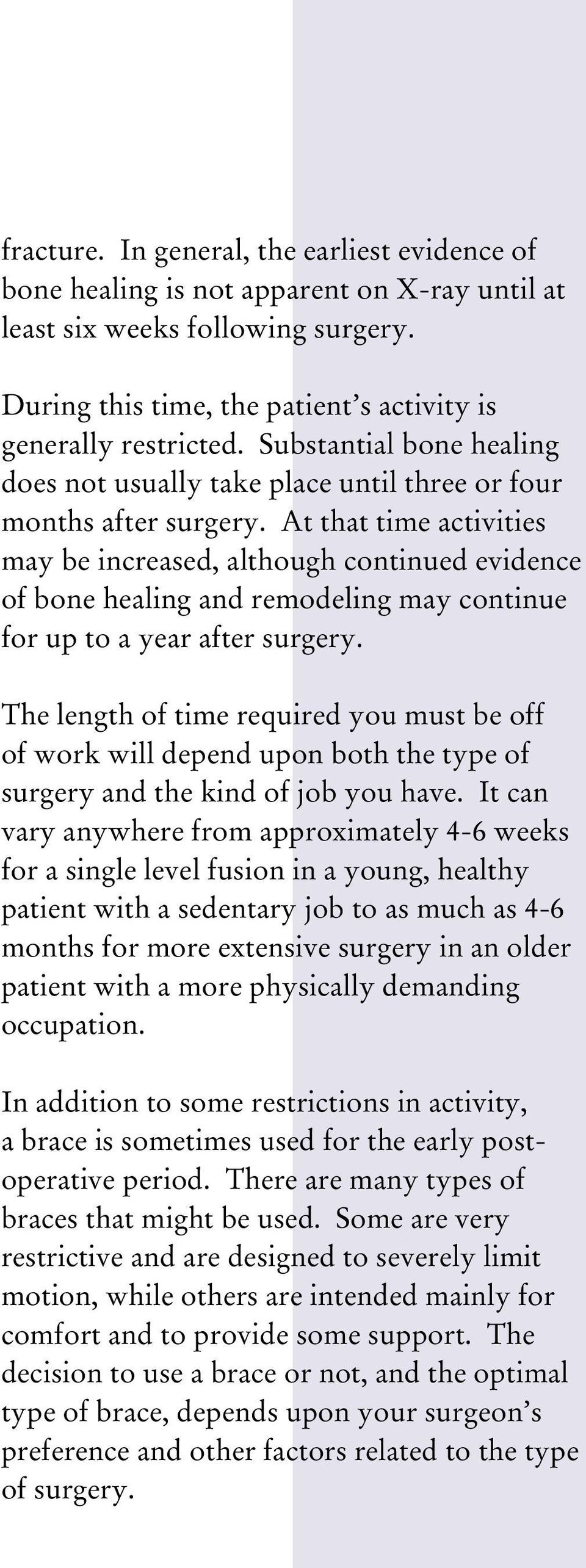 At that time activities may be increased, although continued evidence of bone healing and remodeling may continue for up to a year after surgery.