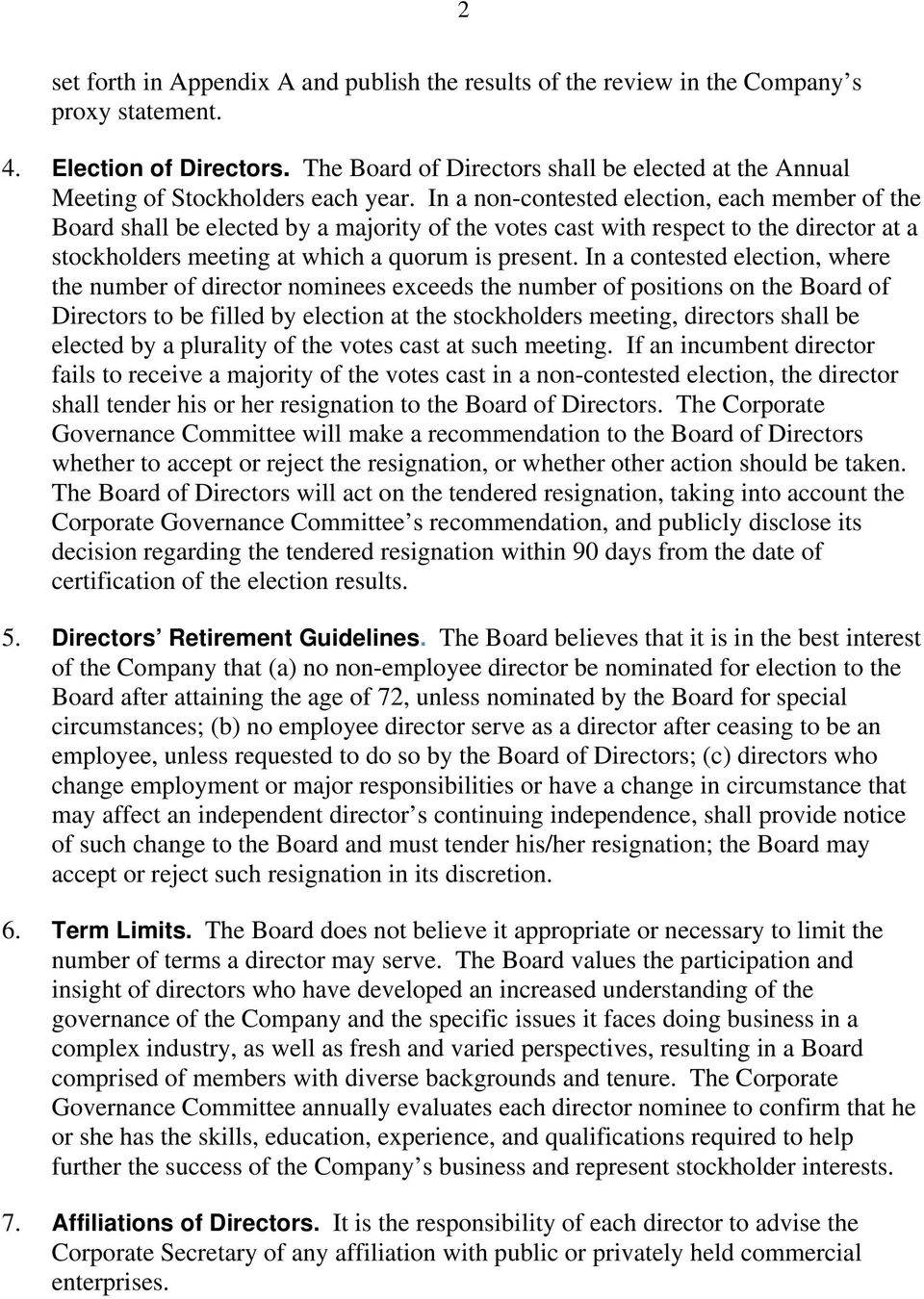 In a non-contested election, each member of the Board shall be elected by a majority of the votes cast with respect to the director at a stockholders meeting at which a quorum is present.