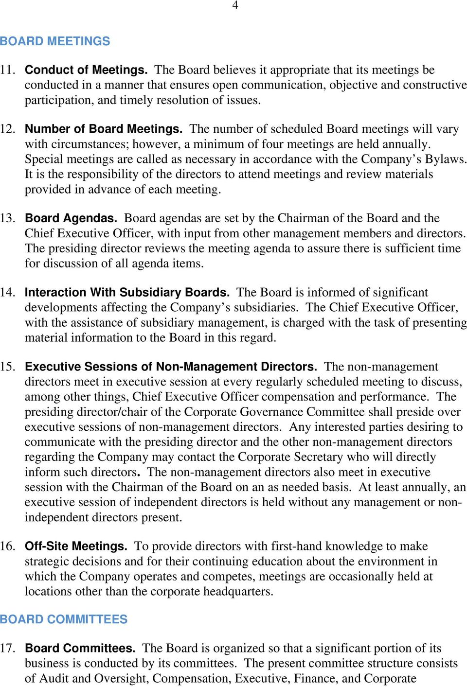 Number of Board Meetings. The number of scheduled Board meetings will vary with circumstances; however, a minimum of four meetings are held annually.