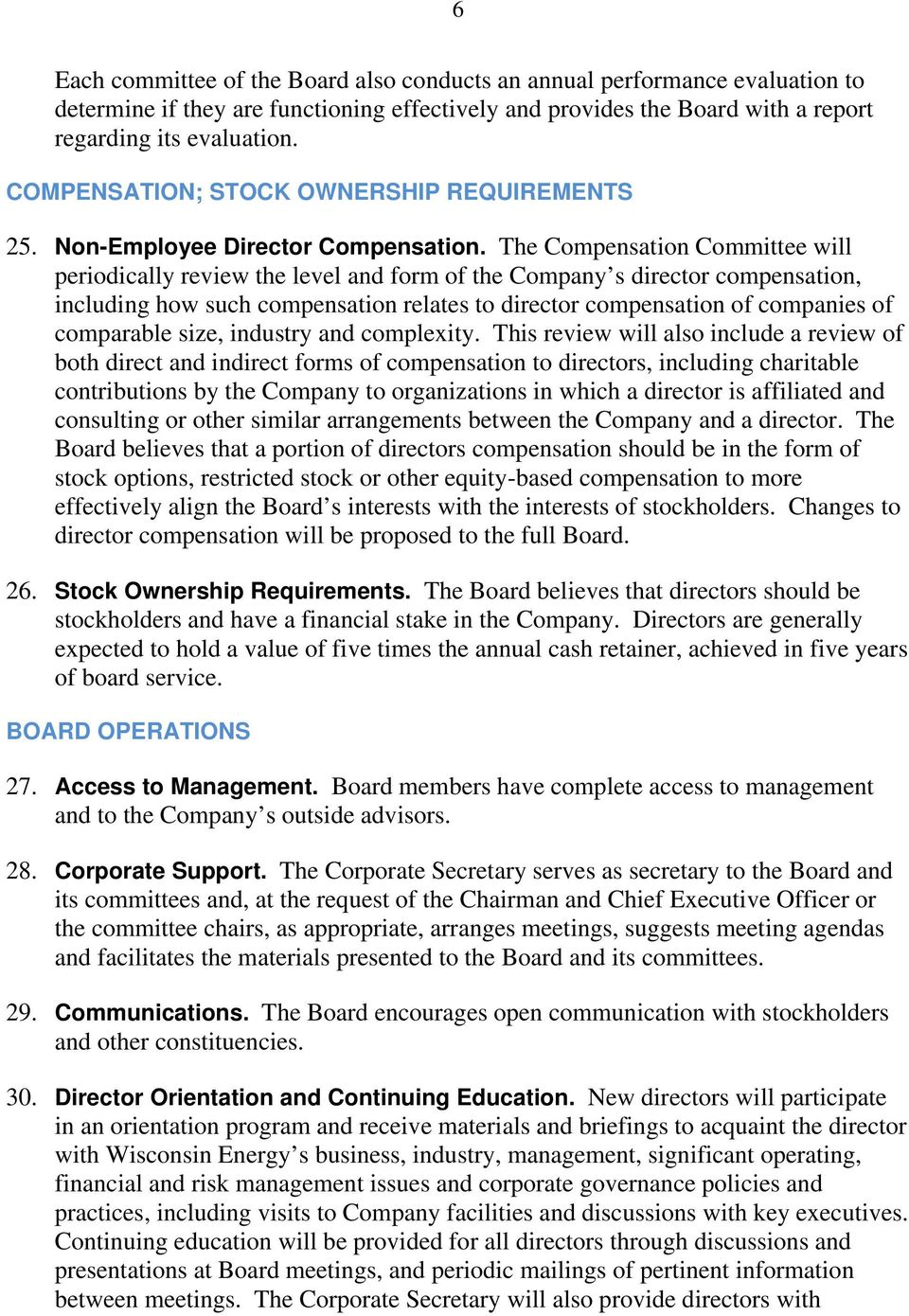 The Compensation Committee will periodically review the level and form of the Company s director compensation, including how such compensation relates to director compensation of companies of