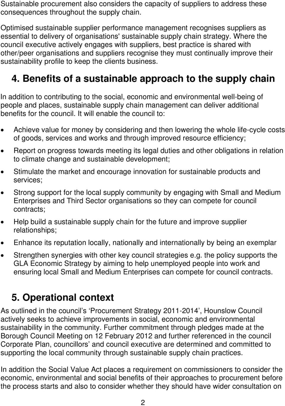 Where the council executive actively engages with suppliers, best practice is shared with other/peer organisations and suppliers recognise they must continually improve their sustainability profile