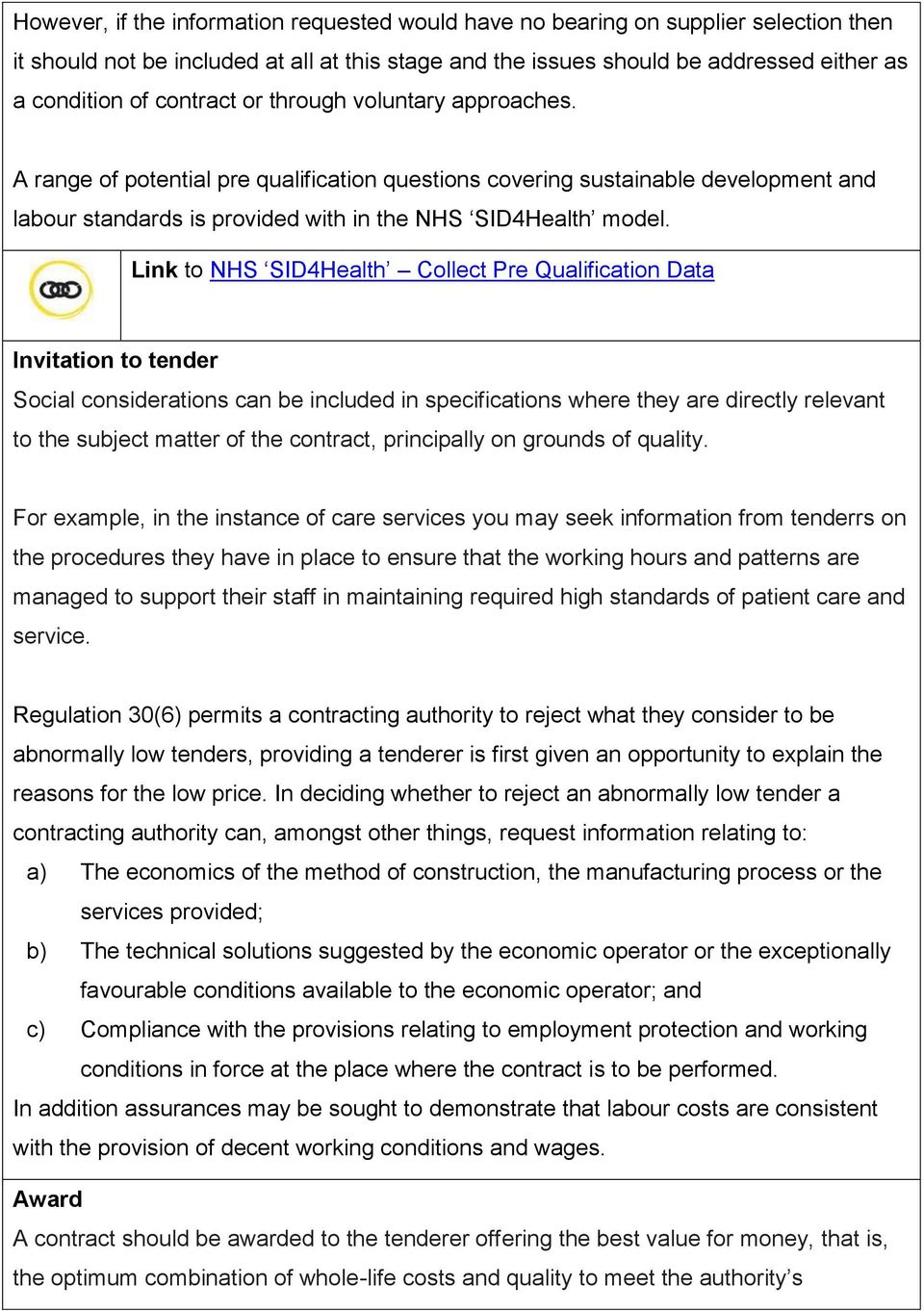 Link to NHS SID4Health Collect Pre Qualification Data Invitation to tender Social considerations can be included in specifications where they are directly relevant to the subject matter of the