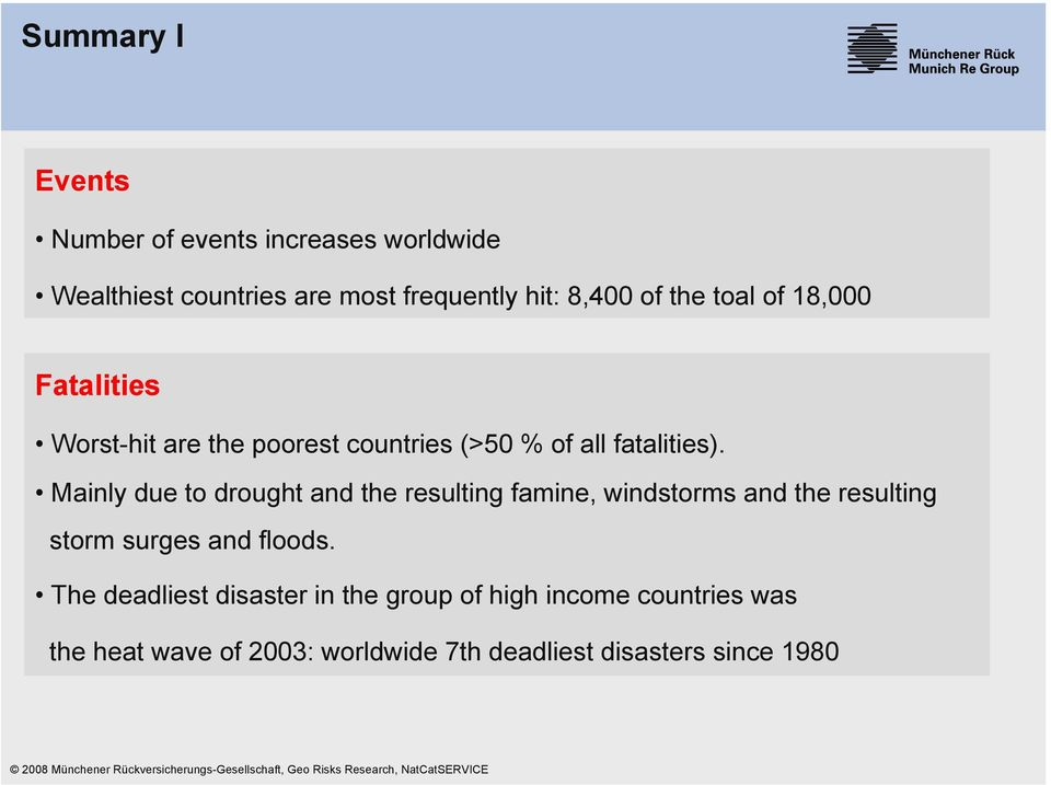 Mainly due to drought and the resulting famine, windstorms and the resulting storm surges and floods.