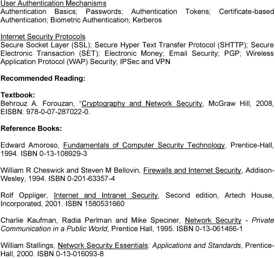Recommended Reading: Textbook: Behrouz A. Forouzan, Cryptography and Network Security, McGraw Hill, 008, EISBN: 978-0-07-870-0.