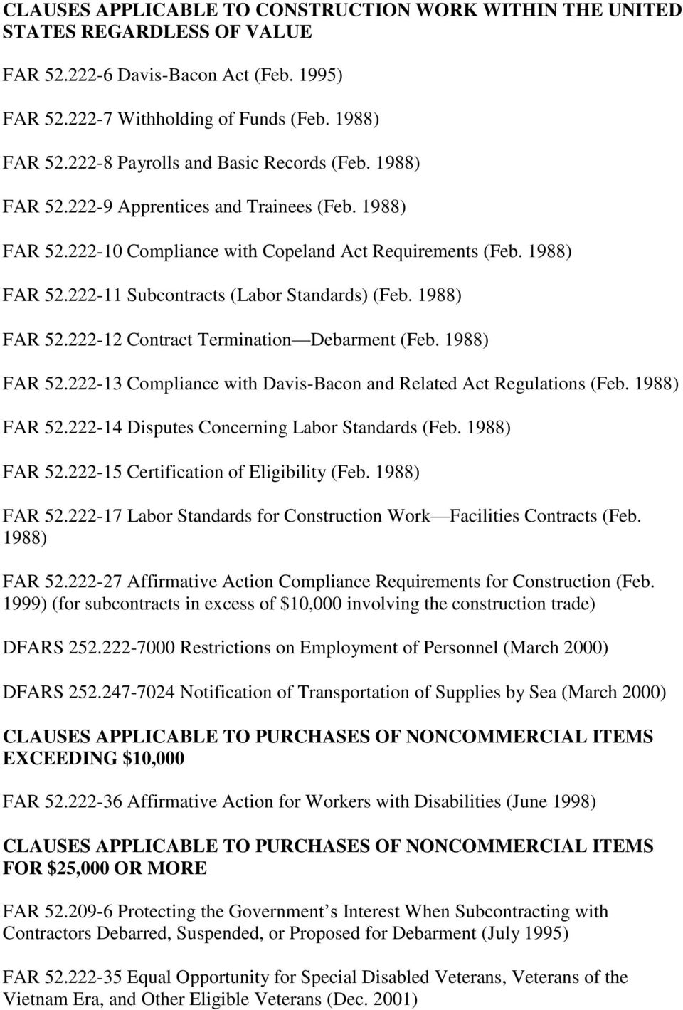 1988) FAR 52.222-12 Contract Termination Debarment (Feb. 1988) FAR 52.222-13 Compliance with Davis-Bacon and Related Act Regulations (Feb. 1988) FAR 52.222-14 Disputes Concerning Labor Standards (Feb.