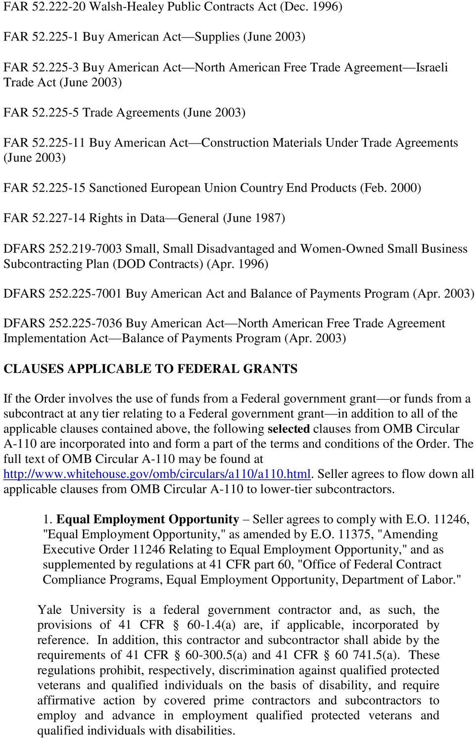 225-11 Buy American Act Construction Materials Under Trade Agreements (June 2003) FAR 52.225-15 Sanctioned European Union Country End Products (Feb. 2000) FAR 52.