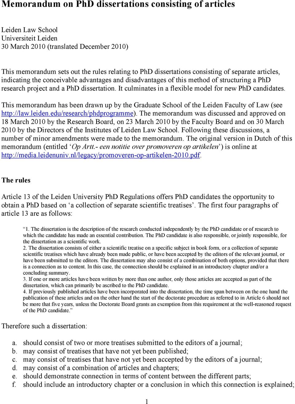 It culminates in a flexible model for new PhD candidates. This memorandum has been drawn up by the Graduate School of the Leiden Faculty of Law (see http://law.leiden.edu/research/phdprogramme).