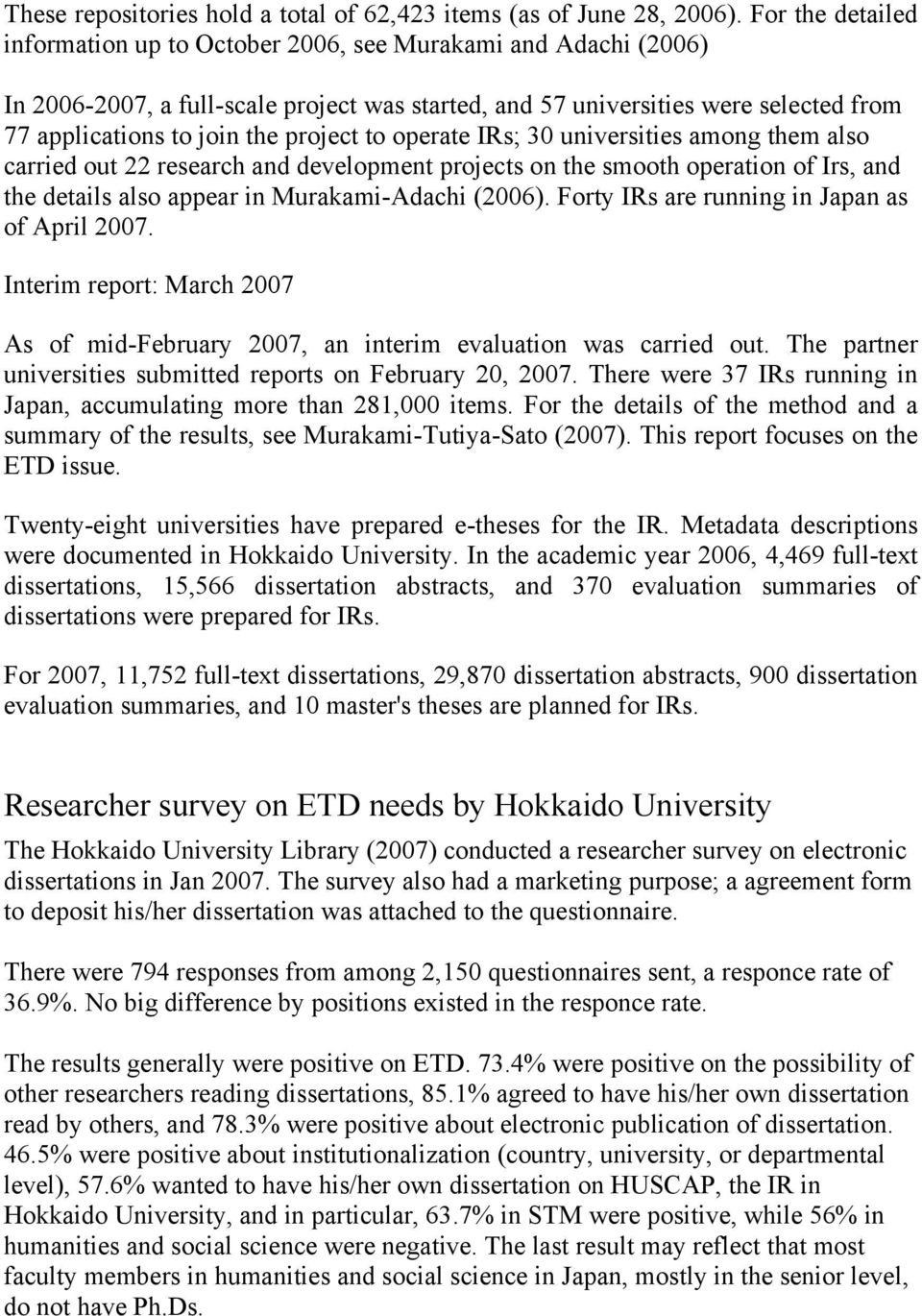 project to operate IRs; 30 universities among them also carried out 22 research and development projects on the smooth operation of Irs, and the details also appear in Murakami-Adachi (2006).