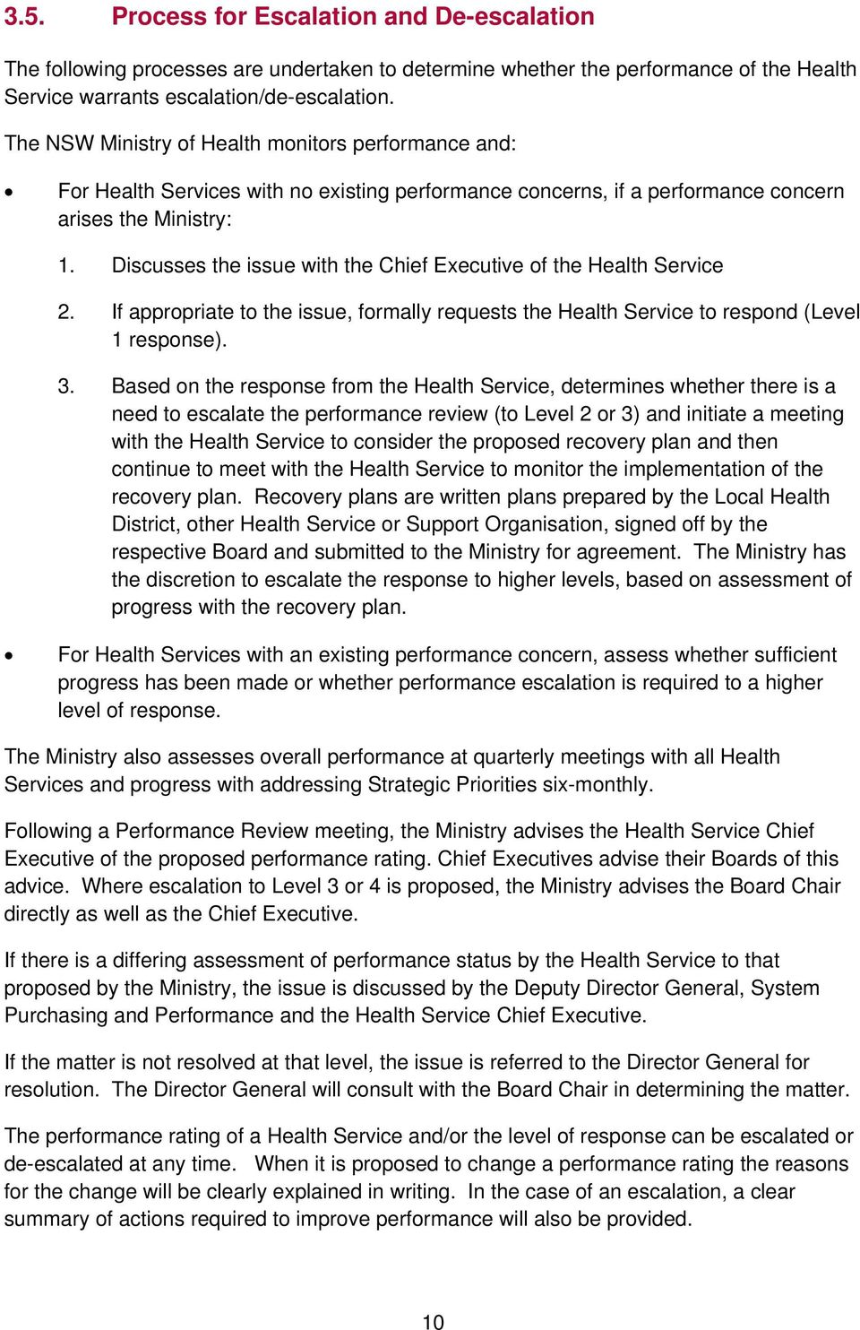 Discusses the issue with the Chief Executive of the Health Service 2. If appropriate to the issue, formally requests the Health Service to respond (Level 1 response). 3.