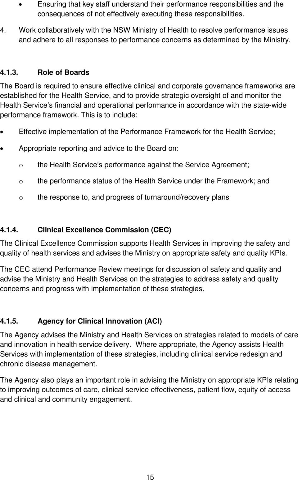 Role of Boards The Board is required to ensure effective clinical and corporate governance frameworks are established for the Health Service, and to provide strategic oversight of and monitor the