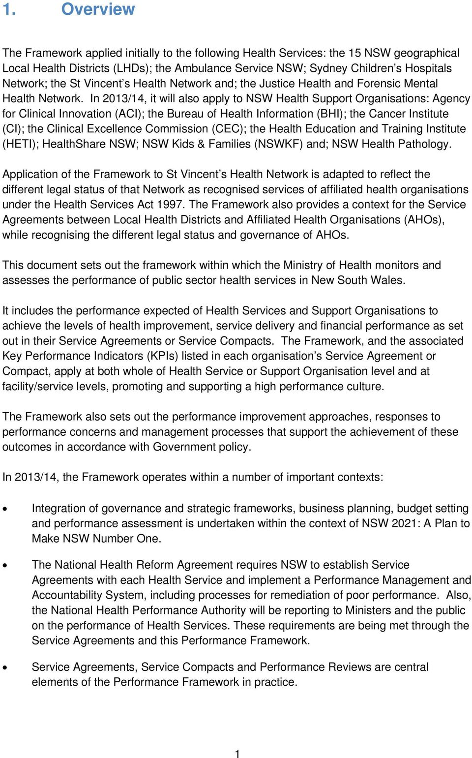 In 2013/14, it will also apply to NSW Health Support Organisations: Agency for Clinical Innovation (ACI); the Bureau of Health Information (BHI); the Cancer Institute (CI); the Clinical Excellence
