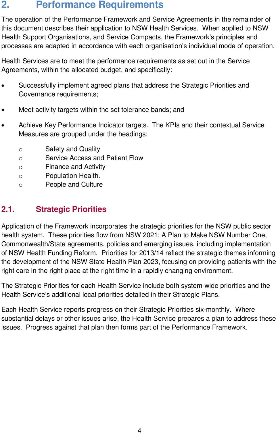 Health Services are to meet the performance requirements as set out in the Service Agreements, within the allocated budget, and specifically: Successfully implement agreed plans that address the