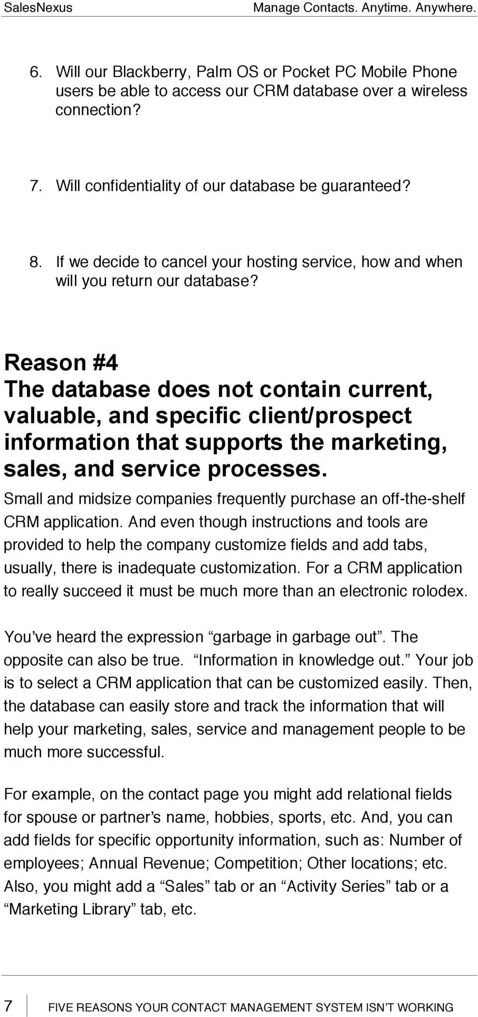 Reason #4 The database does not contain current, valuable, and specific client/prospect information that supports the marketing, sales, and service processes.