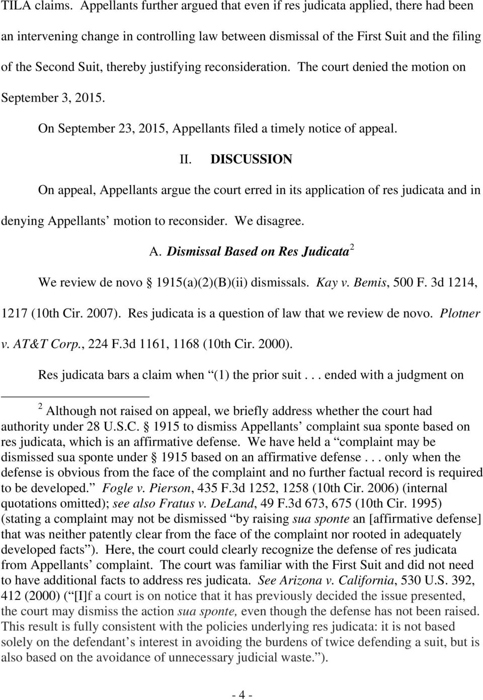 justifying reconsideration. The court denied the motion on September 3, 2015. On September 23, 2015, Appellants filed a timely notice of appeal. II.