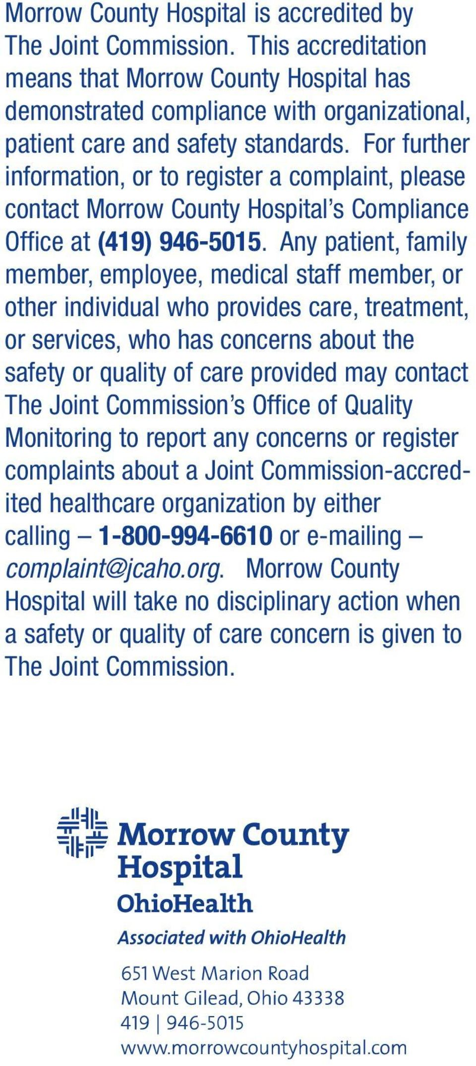 Any patient, family member, employee, medical staff member, or other individual who provides care, treatment, or services, who has concerns about the safety or quality of care provided may contact
