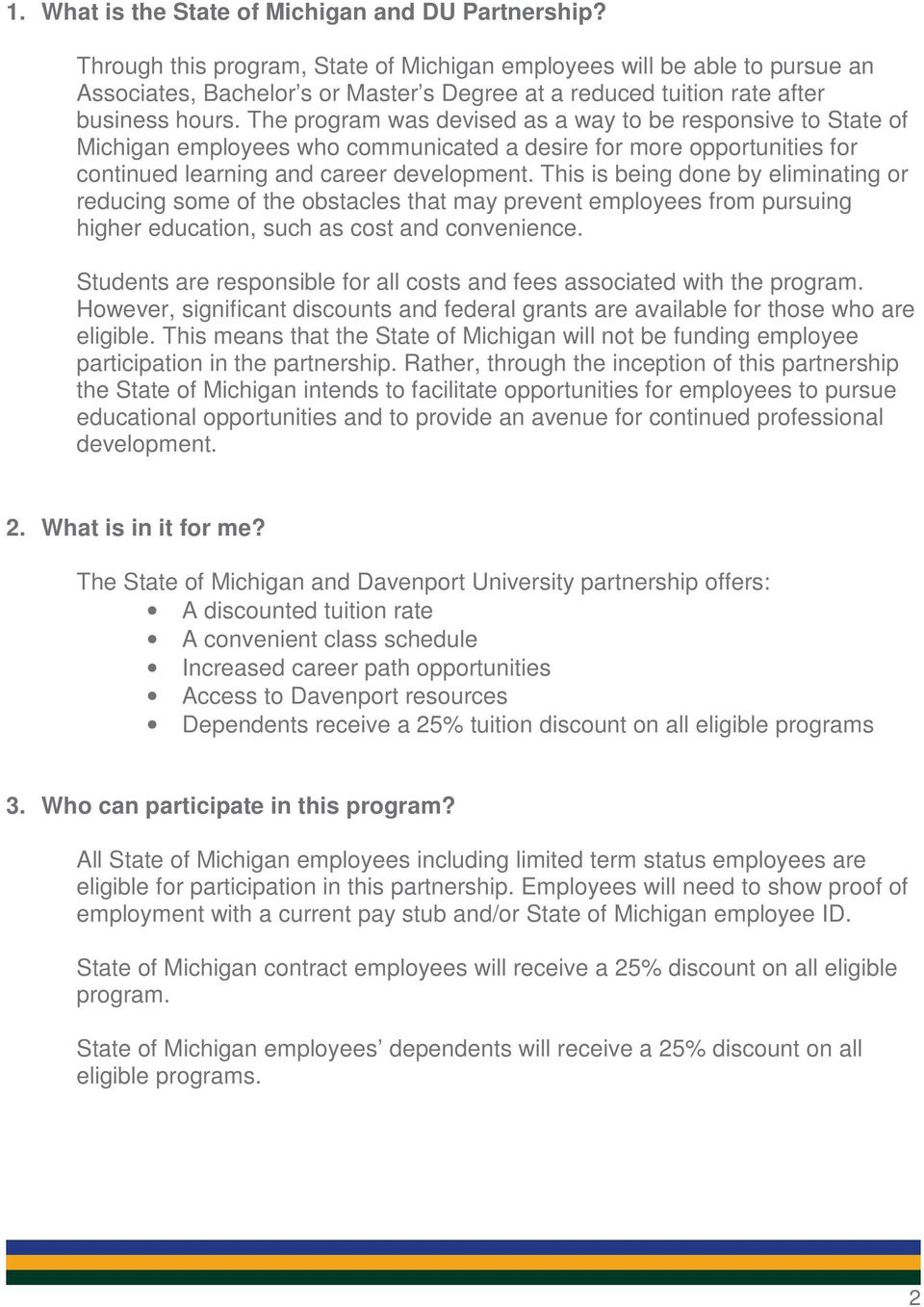 The program was devised as a way to be responsive to State of Michigan employees who communicated a desire for more opportunities for continued learning and career development.