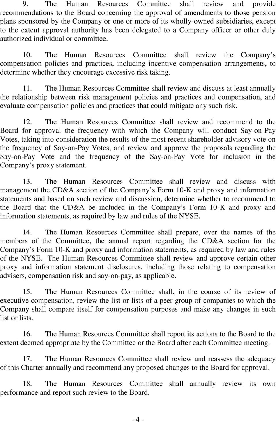 The Human Resources Committee shall review the Company s compensation policies and practices, including incentive compensation arrangements, to determine whether they encourage excessive risk taking.