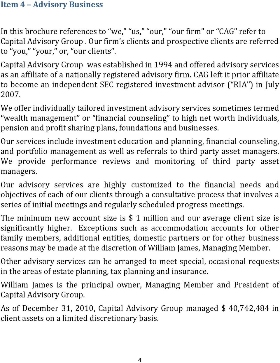 Capital Advisory Group was established in 1994 and offered advisory services as an affiliate of a nationally registered advisory firm.