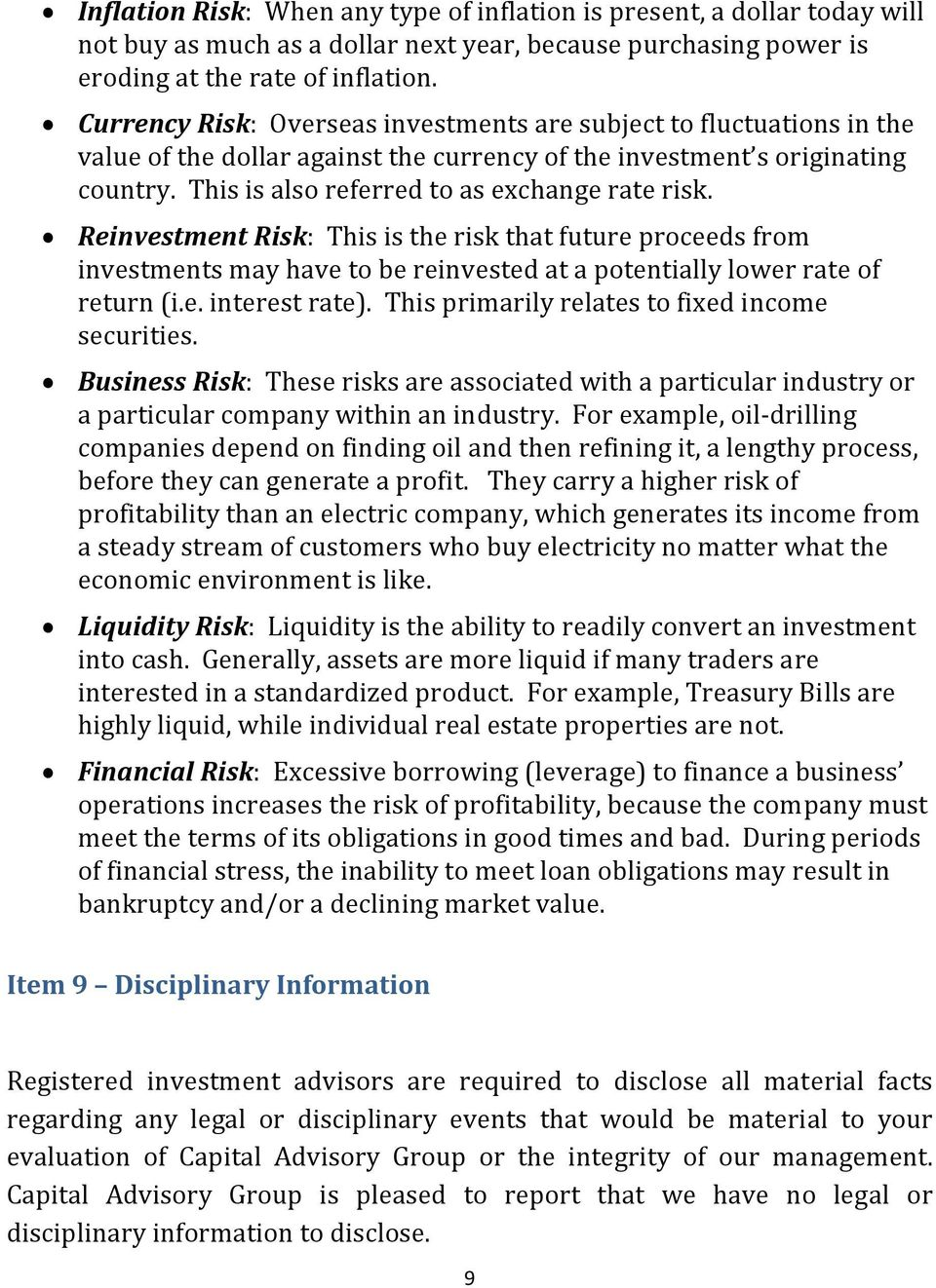 Reinvestment Risk: This is the risk that future proceeds from investments may have to be reinvested at a potentially lower rate of return (i.e. interest rate).