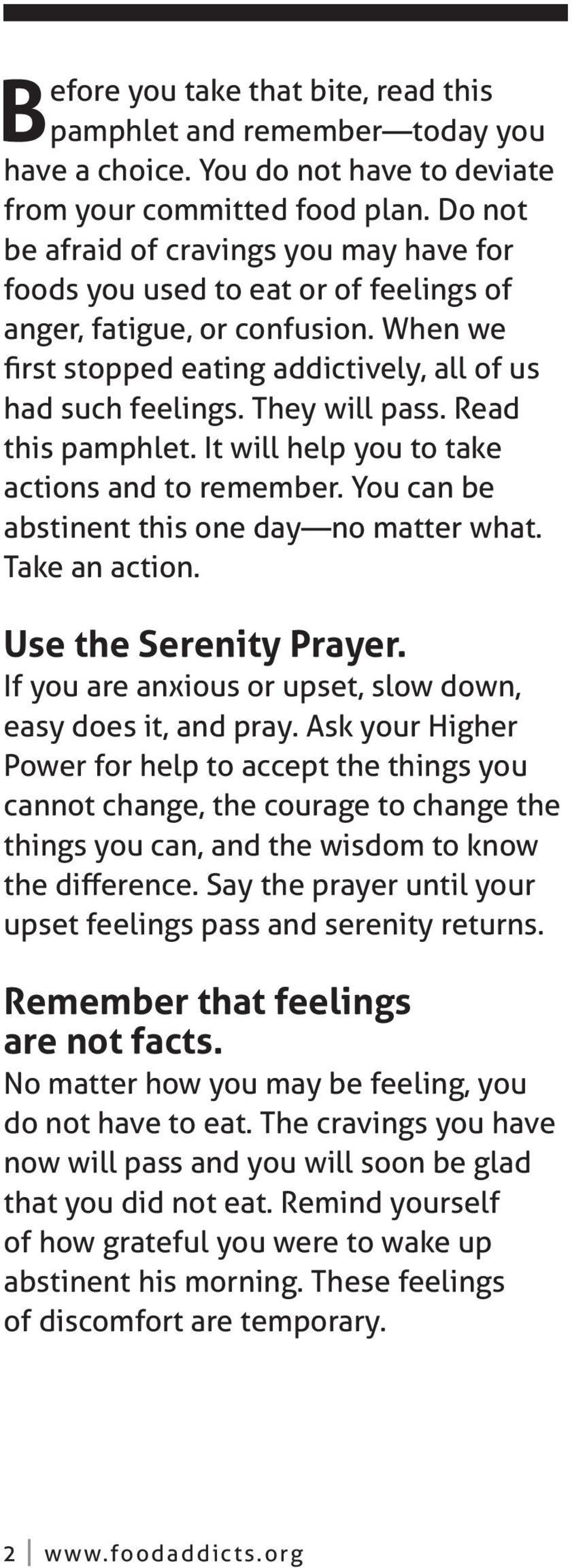 They will pass. Read this pamphlet. It will help you to take actions and to remember. You can be abstinent this one day no matter what. Take an action. Use the Serenity Prayer.