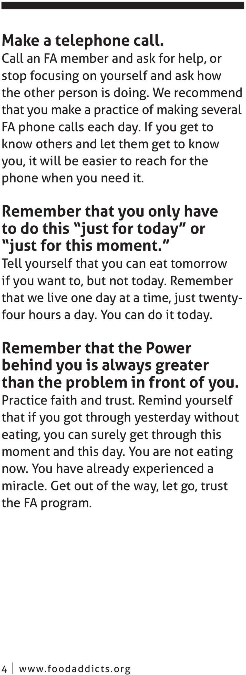 Remember that you only have to do this just for today or just for this moment. Tell yourself that you can eat tomorrow if you want to, but not today.